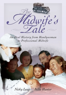 The Midwife's Tale : An Oral History from Handywoman to Professional Midwife, Paperback Book