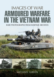 Armoured Warfare in the Vietnam War : Rare Photographs from Wartime Archives, Paperback Book