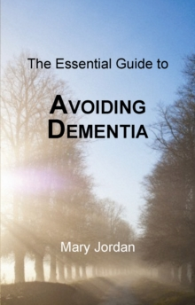 Essential Guide to Avoiding Dementia : Understanding the Risks, Paperback Book
