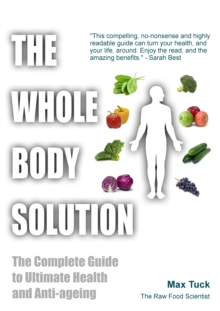 The Whole Body Solution : The Complete Guide to Ultimate Health and Anti-ageing, Paperback Book