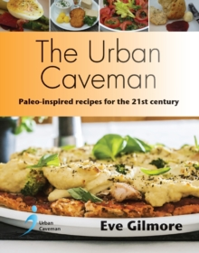 The Urban Caveman : Paleo-inspired Recipes for the 21 Century, Paperback Book
