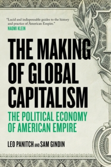 The Making of Global Capitalism : The Political Economy of American Empire, Paperback Book