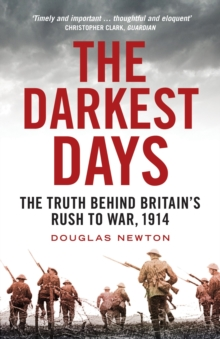 The Darkest Days : The Truth Behind Britain's Rush to War, 1914, Paperback Book