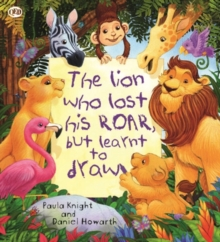 The Storytime: The Lion Who Lost His Roar but Learnt to Draw, Paperback Book