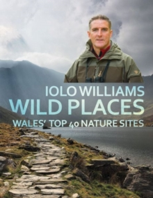 Wild Places : Wales' Top 40 Nature Sites, Paperback Book
