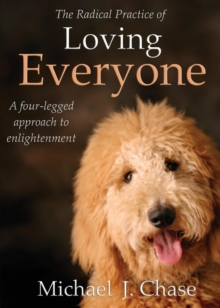 The Radical Practice of Loving Everyone : A Four-legged Approach to Enlightenment, Paperback Book