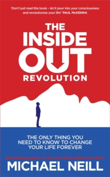 The Inside-Out Revolution : The Only Thing You Need to Know to Change Your Life Forever, Paperback Book