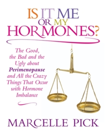 Is it Me or My Hormones? : The Good, the Bad and the Ugly About Perimenopause and All the Crazy Things That Occur with Hormone Imbalance, Paperback Book