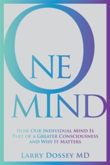 One Mind : How Our Individual Mind Is Part of a Greater Consciousness and Why It Matters, Paperback Book