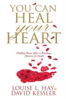 You Can Heal Your Heart : Finding Peace After a Breakup, Divorce or Death, Paperback Book