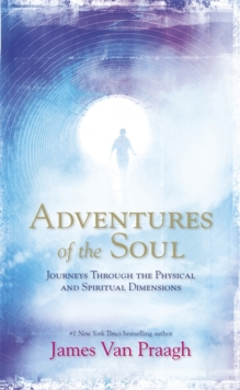 Adventures of the Soul : Journeys Through the Physical and Spiritual Dimensions, Paperback Book