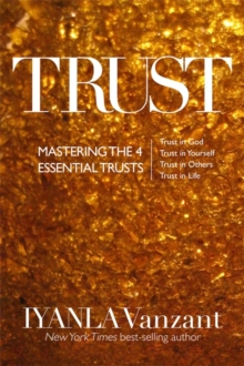 Trust : Mastering the 4 Essential Trusts: Trust in God, Trust in Yourself, Trust in Others, Trust in Life, Paperback Book