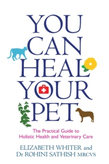 You Can Heal Your Pet : The Practical Guide to Holistic Health and Veterinary Care, Paperback Book