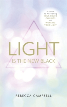 Light is the New Black : A Guide to Answering Your Soul's Callings and Working Your Light, Paperback Book