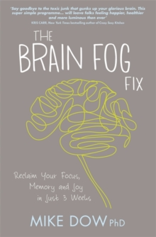 The Brain Fog Fix : Reclaim Your Focus, Memory and Joy in Just 3 Weeks, Paperback Book