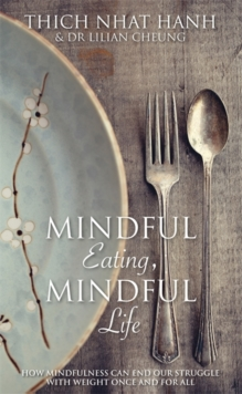 Mindful Eating, Mindful Life : How Mindfulness Can End Our Struggle with Weight Once and for All, Paperback Book