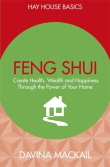 Feng Shui : Create Health, Wealth and Happiness Through the Power of Your Home, Paperback Book