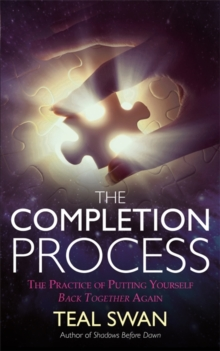 The Completion Process : The Practice of Putting Yourself Back Together Again, Paperback Book