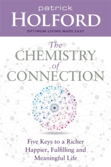 The Chemistry of Connection : Five Keys to a Richer, Happier, Fulfilling and Meaningful Life, Paperback Book