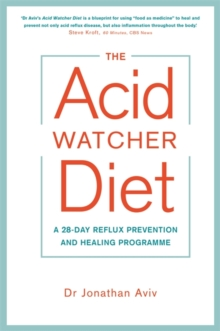 The Acid Watcher Diet : A 28-Day Reflux Prevention and Healing Programme, Paperback Book