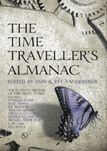 The Time Traveller's Almanac : The Ultimate Treasury of Time Travel Fiction - Brought to You from the Future, Hardback Book