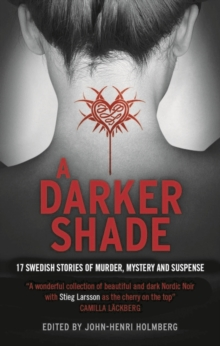 A Darker Shade : 17 Swedish stories of murder, mystery and suspense including a short story by Stieg Larsson, Paperback Book