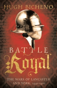 Battle Royal : The Wars of Lancaster and York, 1450-1462, Paperback Book