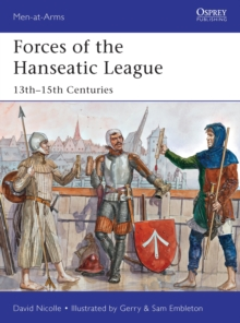 Forces of the Hanseatic League : 13th-15th Centuries, Paperback Book