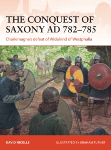 The Conquest of Saxony AD 782-785 : Charlemagne's Defeat of Widukind of Westphalia, Paperback Book