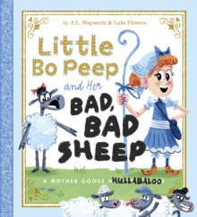Little Bo Peep and Her Bad, Bad Sheep : A Mother Goose Hullabaloo, Paperback Book