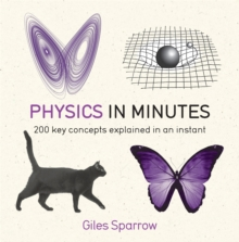 Physics in Minutes : 200 Key Concepts Explained in an Instant, Paperback Book