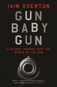 Gun Baby Gun : A Bloody Journey into the World of the Gun, Hardback Book