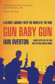 Gun Baby Gun : A Bloody Journey into the World of the Gun, Paperback Book