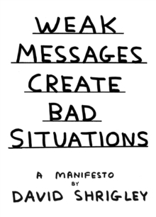 Weak Messages Create Bad Situations : A Manifesto, Hardback Book