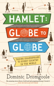 Hamlet, Globe to Globe : Taking Shakespeare to Every Country in the World, Hardback Book