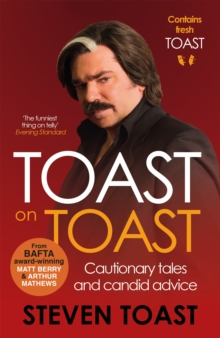 Toast on Toast : Cautionary Tales and Candid Advice, Paperback Book