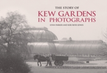 The Story of Kew Gardens in Photographs, Hardback Book