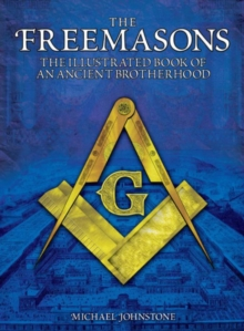 The Freemasons : The Illustrated Book of an Ancient Brotherhood, Hardback Book
