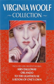 Virginia Woolf Collection : Includes Her Greatest Works: Mrs. Dalloway, Orlando, to the Lighthouse, a Room of One's Own, Hardback Book