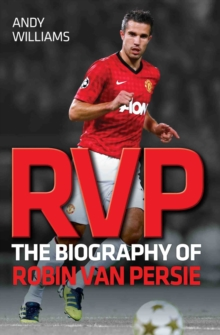 RVP : The Biography of Robin Van Persie, Paperback Book