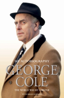 The Autobiography of George Cole : The World Was My Lobster, Hardback Book