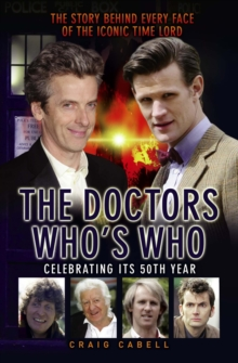 Doctors - Who's Who? : The Story Behind Every Face of the Iconic Time Lord, Paperback Book