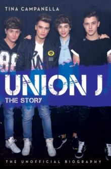 Union J - the Story : The Unofficial Biography, Paperback Book
