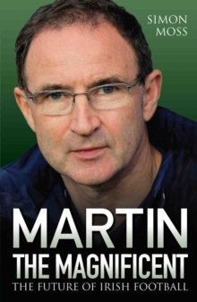 Martin the Magnificent : The Future of Irish Football, Paperback Book
