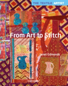 The Textile Artist: From Art to Stitch, Paperback Book