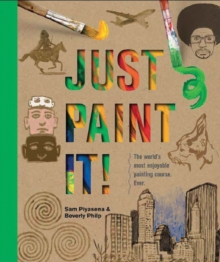 Just Paint It! : The World's Most Enjoyable Painting Course. Ever., Paperback Book