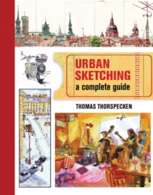 Urban Sketching : A Complete Guide, Paperback Book