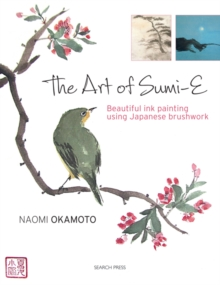 The Art of Sumi-E : Beautiful Ink Painting Using Japanese Brushwork, Paperback Book