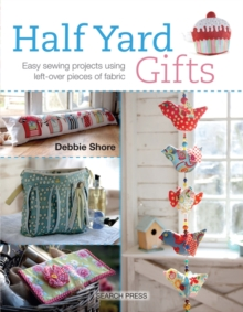 Half Yard (TM) Gifts : Easy Sewing Projects Using Leftover Pieces of Fabric, Paperback Book
