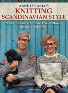 Arne & Carlos Knitting Scandinavian Style : Socks, Sweaters, Mittens, Hats, Pillows, Blankets and More!, Paperback Book